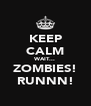 KEEP CALM WAIT... ZOMBIES! RUNNN! - Personalised Poster A4 size