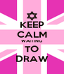 KEEP CALM WAITING TO DRAW - Personalised Poster A4 size