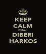 KEEP CALM walau DIBERI HARKOS - Personalised Poster A4 size