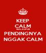 KEEP CALM WALAUPUN PENDINGNYA NGGAK CALM - Personalised Poster A4 size
