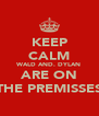 KEEP CALM WALD AND. DYLAN ARE ON THE PREMISSES - Personalised Poster A4 size