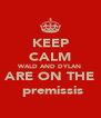 KEEP CALM WALD AND DYLAN ARE ON THE  premissis - Personalised Poster A4 size
