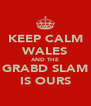 KEEP CALM WALES AND THE GRABD SLAM IS OURS - Personalised Poster A4 size