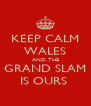 KEEP CALM WALES AND THE GRAND SLAM IS OURS  - Personalised Poster A4 size
