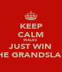 KEEP CALM WALES JUST WIN THE GRANDSLAM - Personalised Poster A4 size