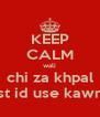 KEEP CALM wali chi za khpal 1st id use kawm - Personalised Poster A4 size