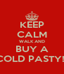 KEEP CALM WALK AND  BUY A  COLD PASTY!! - Personalised Poster A4 size