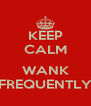KEEP CALM  WANK FREQUENTLY - Personalised Poster A4 size
