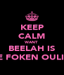 KEEP CALM WANT BEELAH IS TE FOKEN OULIK - Personalised Poster A4 size