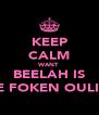 KEEP CALM WANT BEELAH IS TE FOKEN OULIK - Personalised Poster A4 size