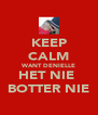 KEEP CALM WANT DENIELLE HET NIE  BOTTER NIE - Personalised Poster A4 size