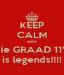 KEEP CALM want die GRAAD 11's is legends!!!! - Personalised Poster A4 size