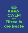 Keep  CALM want Elizca is die Beste - Personalised Poster A4 size