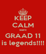 KEEP CALM want GRAAD 11 is legends!!!! - Personalised Poster A4 size