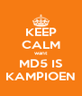 KEEP CALM want MD5 IS KAMPIOEN - Personalised Poster A4 size