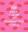KEEP CALM want Pleeboy Erik is jarig - Personalised Poster A4 size