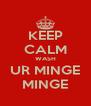 KEEP CALM WASH UR MINGE MINGE - Personalised Poster A4 size