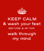 KEEP CALM  & wash your feet  BEFORE & AFTER walk through my mind - Personalised Poster A4 size