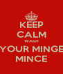 KEEP CALM WASH YOUR MINGE MINCE - Personalised Poster A4 size