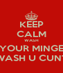 KEEP CALM WASH YOUR MINGE WASH U CUNT - Personalised Poster A4 size
