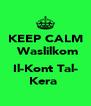 KEEP CALM  Waslilkom  Il-Kont Tal- Kera  - Personalised Poster A4 size