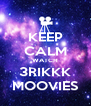 KEEP CALM WATCH 3RIKKK MOOVIES - Personalised Poster A4 size
