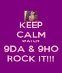 KEEP CALM WATCH 9DA & 9HO ROCK IT!!! - Personalised Poster A4 size