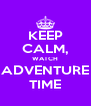 KEEP CALM, WATCH ADVENTURE TIME - Personalised Poster A4 size