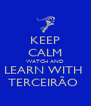 KEEP CALM WATCH AND LEARN WITH  TERCEIRÃO  - Personalised Poster A4 size