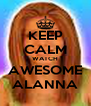 KEEP CALM WATCH AWESOME ALANNA - Personalised Poster A4 size