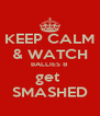 KEEP CALM & WATCH BALLIES 8 get  SMASHED - Personalised Poster A4 size