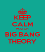 KEEP CALM WATCH BIG BANG THEORY - Personalised Poster A4 size