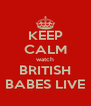 KEEP CALM watch BRITISH BABES LIVE - Personalised Poster A4 size