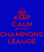 KEEP CALM WATCH CHAMPIONS  LEAUGE - Personalised Poster A4 size
