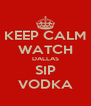 KEEP CALM WATCH DALLAS SIP VODKA - Personalised Poster A4 size