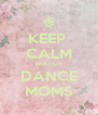 KEEP  CALM WATCH DANCE MOMS - Personalised Poster A4 size