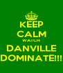 KEEP CALM WATCH DANVILLE DOMINATE!!! - Personalised Poster A4 size