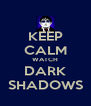 KEEP CALM WATCH DARK SHADOWS - Personalised Poster A4 size