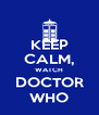 KEEP CALM, WATCH DOCTOR WHO - Personalised Poster A4 size