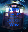 KEEP CALM Watch  Doctor Who - Personalised Poster A4 size