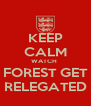 KEEP CALM WATCH  FOREST GET RELEGATED - Personalised Poster A4 size