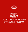 KEEP CALM WATCH JUST WATCH THE STREAM FLOW - Personalised Poster A4 size