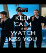 KEEP CALM &  WATCH KISS YOU - Personalised Poster A4 size