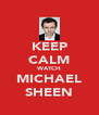 KEEP CALM WATCH MICHAEL SHEEN - Personalised Poster A4 size