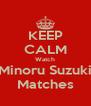 KEEP CALM Watch Minoru Suzuki Matches - Personalised Poster A4 size