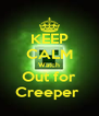 KEEP CALM Watch Out for Creeper  - Personalised Poster A4 size