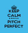 KEEP CALM & WATCH PITCH PERFECT - Personalised Poster A4 size