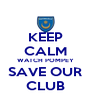 KEEP CALM WATCH POMPEY SAVE OUR CLUB - Personalised Poster A4 size