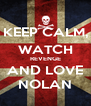 KEEP CALM, WATCH REVENGE AND LOVE NOLAN - Personalised Poster A4 size
