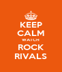 KEEP CALM WATCH ROCK RIVALS - Personalised Poster A4 size
